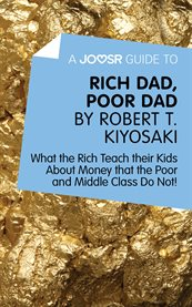 A Joosr Guide To… Rich Dad, Poor Dad by Robert T. Kiyosaki