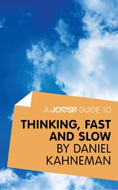 A Joosr Guide To... Thinking, Fast and Slow by Daniel Kahneman