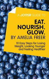A Joosr Guide To  Eat. Nourish. Glow by Amelia Freer