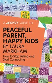 A Joosr Guide To... Peaceful Parents, Happy Kids by Laura Markham