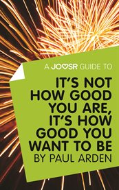 A Joosr guide to It's not how good you are, it's how good you want to be by Paul Arden cover image