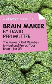 A Joosr Guide To... Brain Maker by David Perlmutter
