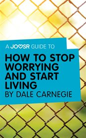 A Joosr Guide To… How to Stop Worrying and Start Living by Dale Carnegie