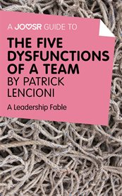 A Joosr Guide To... the Five Dysfunctions of A Team by Patrick Lencioni