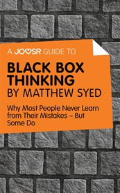 A Joosr Guide To| Black Box Thinking by Matthew Syed