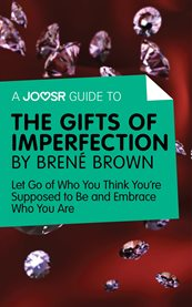 A Joosr Guide To| the Gifts of Imperfection by Bren ̌brown
