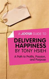 A Joosr Guide To... Delivering Happiness by Tony Hsieh