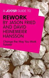 A Joosr Guide To... Rework by Jason Fried and David Heinemeier Hansson