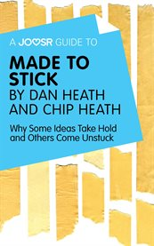A Joosr Guide To... Made to Stick by Dan Heath and Chip Heath