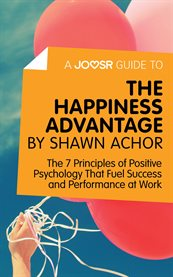 A Joosr Guide To... the Happiness Advantage by Shawn Achor