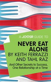 A Joosr Guide To... Never Eat Alone by Keith Ferrazzi and Tahl Raz