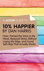 Joosr Guide to ... 10% Happier by Dan Harris