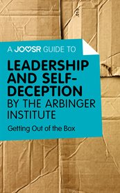 A Joosr Guide To... Leadership and Self-deception by the Arbinger Institute