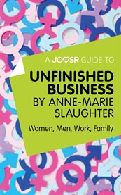 A Joosr Guide To... Unfinished Business by Anne-marie Slaughter