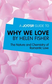 A Joosr Guide To... Why We Love by Helen Fisher