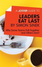 A Joosr Guide to ... Leaders Eat Last by Simon Sinek