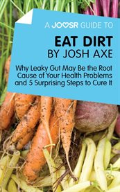 A Joosr Guide To... Eat Dirt by Josh Axe