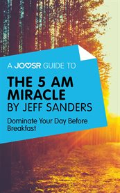 A Joosr Guide to ... The 5 AM Miracle by Jeff Sanders