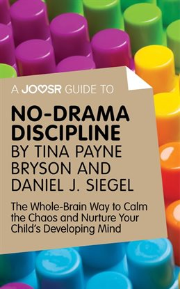 Cover image for A Joosr Guide to... No-Drama Discipline by Tina Payne Bryson and Daniel J. Siegel