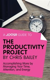 A Joosr Guide To... the Productivity Project by Chris Bailey