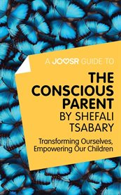 A Joosr Guide to ... The Conscious Parent by Shefali Tsabary