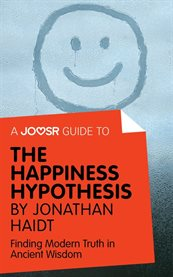 A Joosr Guide to ... The Happiness Hypothesis by Jonathan Haidt