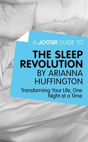 A Joosr Guide to ... The Sleep Revolution by Arianna Huffington