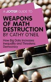 A Joosr Guide to ... Weapons of Math Destruction by Cathy O'Neil