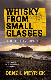 Whisky from small glasses : a D.C.I. Daley thriller cover image