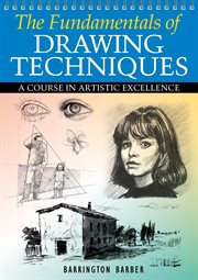 The fundamentals of drawing techniques : a practical course for artists cover image