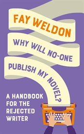 Why will no-one publish my novel?. A Handbook for the Rejected Writer cover image