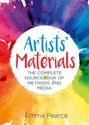 Artists' materials : the complete sourcebook of methods and media cover image