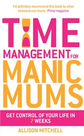 Time Management For Manic Mums
