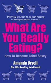 What Are You Really Eating? / Amanda Ursell