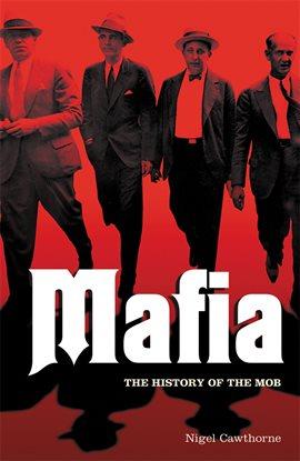 Mafia: The History of the Mob