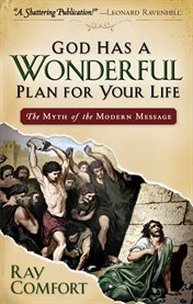 God has a wonderful plan for your life: the myth of the modern message cover image