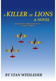 A killer of lions: a novel based on the heroic deeds of the Tuskegee Airmen cover image