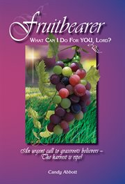 Fruitbearer: what can I do for you Lord cover image