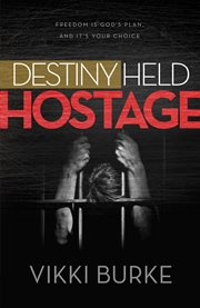 Destiny held hostage. Freedom Is God's Plan and It's Your Choice cover image