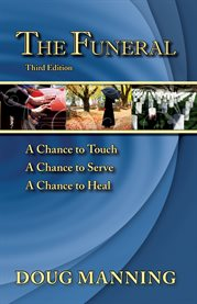 The funeral : a chance to touch, a chance to serve, a chance to heal cover image