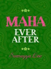 Maha, Ever After
