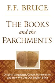 The books and the parchments : some chapters on the transmission of the Bible cover image