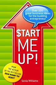 Start me up! : over 100 great business ideas for the budding entrepreneur cover image