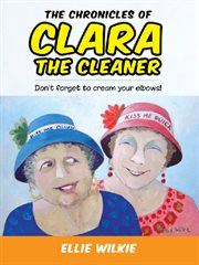 The chronicles of Clara the cleaner: don't forget to cream your elbows! cover image