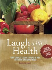 Laugh with heath : the complete guide to health, diet, nutrition and natural foods cover image