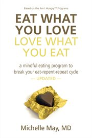 Eat what you love, love what you eat. How to Break Your Eat-Repent-Repeat Cycle cover image