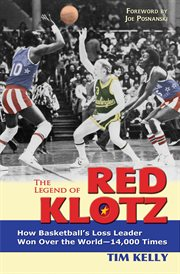 The legend of Red Klotz: how basketball's loss leader won over the world 14000 times cover image