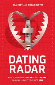 """Dating radar : why your brain says yes to """"the one"""" who will make your life hell cover image"""