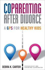 Coparenting after divorce: a GPS for healthy kids cover image