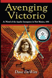 Avenging Victorio: a novel of the Apache insurgency in New Mexico, 1881 cover image